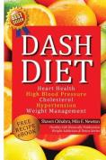 Dash Diet: Heart Health, High Blood Pressure, Cholesterol, Hypertension, Weight Management
