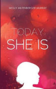 Today, She Is
