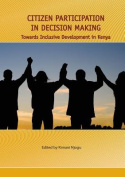 Citizen Participation in Decision Making. Towards Inclusive Development in Kenya
