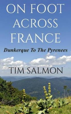 On Foot Across France - Dunkerque to the Pyrenees