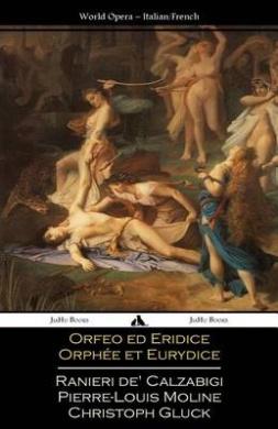 Orfeo Ed Euridice/Orphee Et Eurydice: Italian and French Libretti