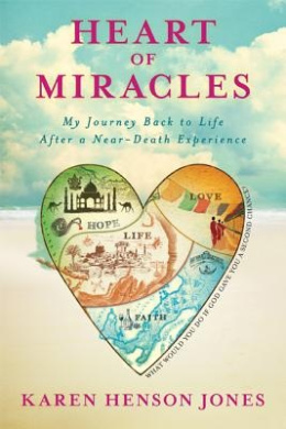 Heart of Miracles: My Journey Back to Life After a Near-Death Experience
