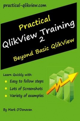 Practical Qlikview Training 2 - Beyond Basic Qlikview