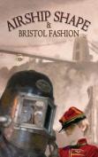 Airship Shaped & Bristol Fashion