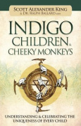 Indigo Children & Cheeky Monkeys  : Understanding & Celebrating the Uniqueness of Every Child