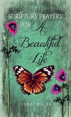 Scripture Prayers for a Beautiful Life: Expanded Version