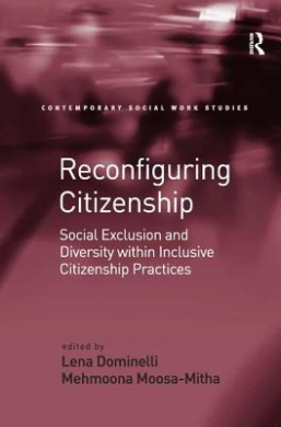 Reconfiguring Citizenship: Social Exclusion and Diversity within Inclusive Citizenship Practices (Contemporary Social Work Studies)