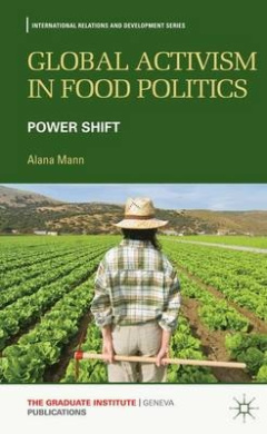 Global Activism in Food Politics: Power Shift (International Relations and Development Series)