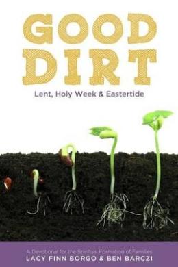 Good Dirt: Lent, Holy Week & Eastertide