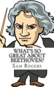 What's So Great about Beethoven?