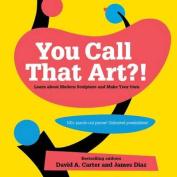 You Call That Art?!