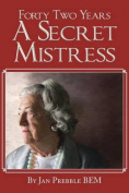 Forty Two Years a Secret Mistress