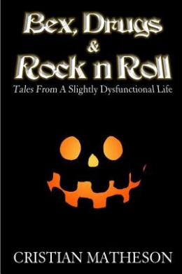 Bex, Drugs & Rock 'n' Roll  : Tales from a Slightly Dysfunctional Life