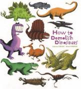 How to Demolish Dinosaurs