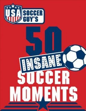 USA Soccer Guy's 50 Insane Football Moments