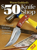 Wayne Goddard's 50 Knife Shop, Revised