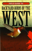 Cool Springs Press Field Guide To Backyard Birds Of The West