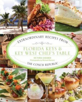 Florida Keys & Key West Chef's Table: Extraordinary Recipes from the Conch Republic (Chef's Table)