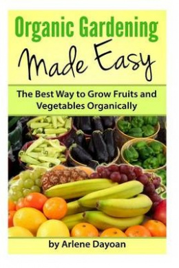 Organic Gardening Made Easy: The Best Way to Grow Fruits and Vegetables Organically
