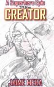 Creator, a Superhero Epic 2nd Edition