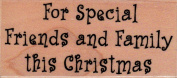 For Special Friends and Family This Christmas Wood Mounted Rubber Stamp