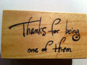 """Phrase Rubber Stamp """"Thanks for Being One of Them."""""""