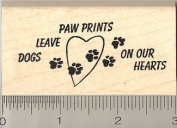 Dogs Leave Paw Prints on Our Hearts Rubber Stamp - Wood Mounted
