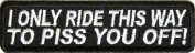 I Ride this way to piss you off Funny Biker Patch, 10cm x 2.5cm , Embroidered iron on patch