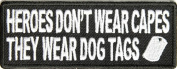 Heroes don't wear capes, they wear dog tags patch, 10cm x 3.8cm , embroidered iron on patch