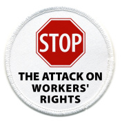STOP ATTACK ON WORKERS RIGHTS Politics 7.6cm Sew-on Patch
