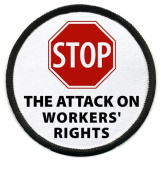 STOP ATTACK ON WORKERS' RIGHTS Politics Black Rim 7.6cm Sew-on Patch