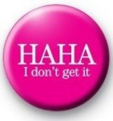 HAHA - I DON'T GET IT Pinback Button 3.2cm Pin / Badge