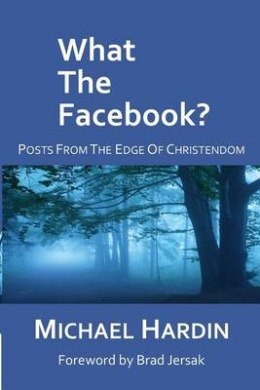 What the Facebook?: Posts from the Edge of Christendom