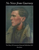 No News from Guernsey - The Diary of Lieutenant Desmond Mulholland MC