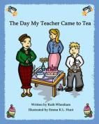 The Day My Teacher Came to Tea