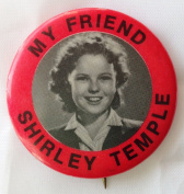 """""""MY FRIEND SHIRLEY TEMPLE"""" Pin Back Button"""