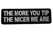 The More you Tip the Nicer We Are Waitress Gratuity Service Joke Funny Statement Embroidered Patch D39