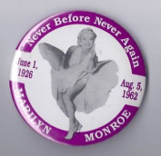 """NEVER BEFORE NEVER AGAIN June 1, 1926 Aug. 5, 1962 MARILYN MONROE"" Pin Back Button"