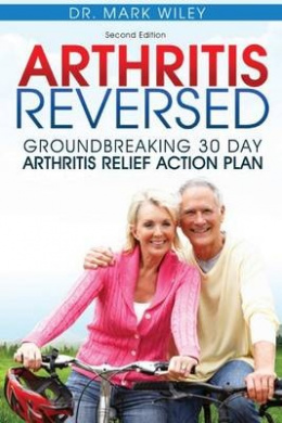 Arthritis Reversed: Groundbreaking 30-Day Arthritis Relief Action Plan