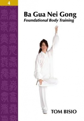 Ba Gua Nei Gong Volume 4: Foundational Body Training