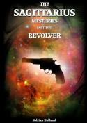 The Sagittarius Mysteries - Part 2 Revolver