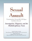 Sexual Assault: Victimization Across the Life Span: Investigation, Diagnosis, and the Multidisciplinary Team