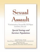 Sexual Assault Victimization Across the Life Span: Special Settings and Survivor Populations