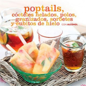 Poptails Cocteles Helados, Polos, Granizados, Sorbetes y Cubitos de Hielo Con Alcohol