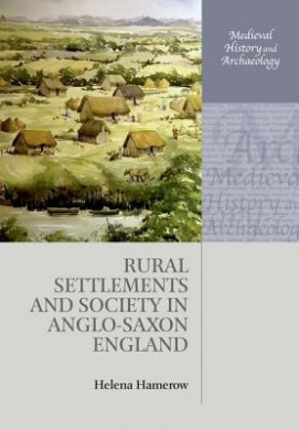 Rural Settlements and Society in Anglo-Saxon England (Medieval History and Archaeology)