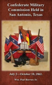 The Confederate Military Commission Held in San Antonio Texas July 2 - October 10 1862
