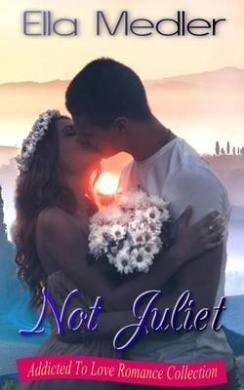 Not Juliet: Addicted to Love Romance Collection