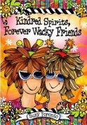 Kindred Spirits, Forever Wacky Friends