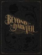 Beyond the Dark Veil