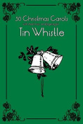 30 Christmas Carols with Sheet Music and Fingering for Tin Whistle